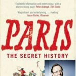 """Paris-based British author and journalist Peter Gumbel's favourite is Andrew Hussey's 2006 classic PARIS: THE SECRET HISTORY. He describes it as """"a riveting and highly original account of the French capital as experienced by those living in its soft underbelly – the thieves, urchins, prostitutes, and other sans-culottes who have been every bit as important for shaping the city's culture as the aristocrats, grand visionaries and intellectuals who are usually celebrated."""""""