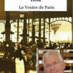 """Stephen Clarke, author of the best selling In the Merde series of books has picked Emile Zola's classic THE BELLY OF PARIS (Le Ventre de Paris) which is set in and around Les Halles, the enormous, busy central market of 19th Century Paris. """"It's all about Paris's relationship to cuisine and is still really relevant today,"""" Clarke says. """"If you want to about about food and the French capital this is a great book.""""Photo: Wikipedia (R)"""