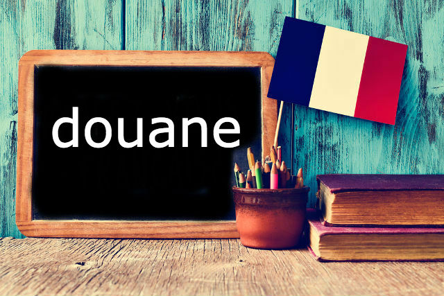 French Word of the Day: 'Douane' (a smuggler's worst nightmare)