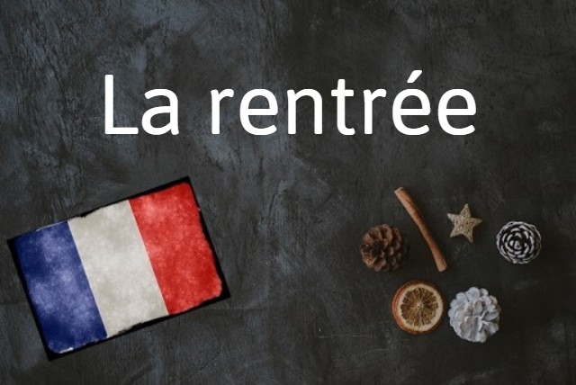 French Word of the Day: La rentrée (is it that time already?)