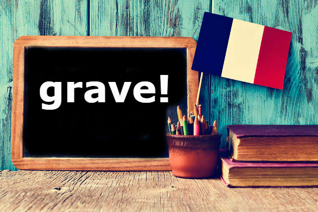 French Word of the Day: Grave!