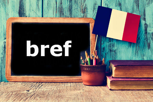 French Word of the Day: bref