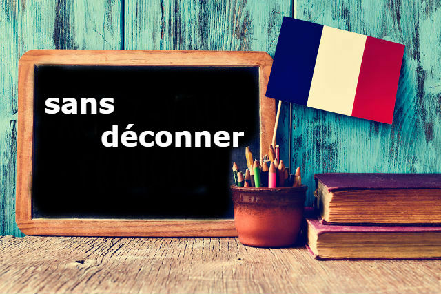 French Word of the Day: sans déconner