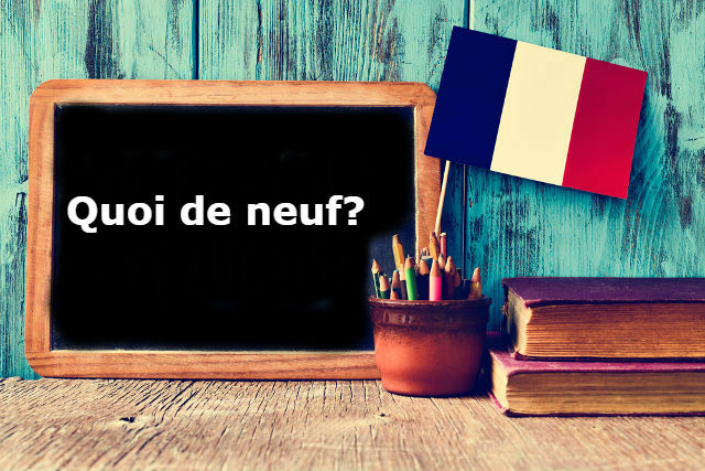 French Expression of the Day: Quoi de neuf?