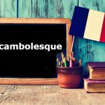 French Word of the Day: rocambolesque