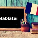 French Word of the Day: blablater