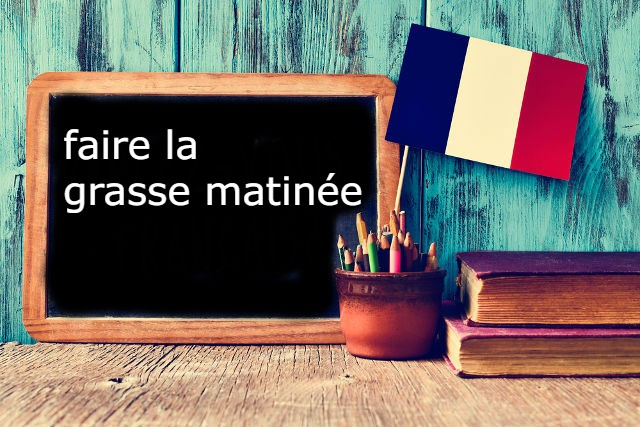 French Expression of the Day: faire la grasse matinée