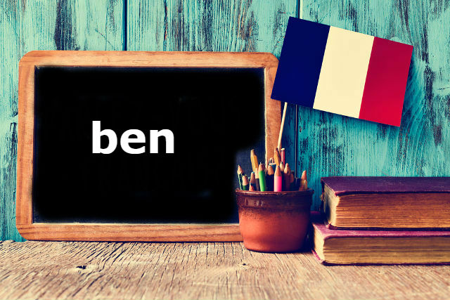 French Word of the Day: ben
