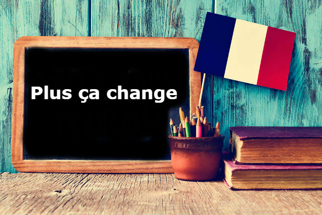 French Expression of the Day: Plus ça change