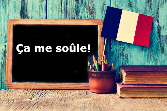 French Expression of the Day: Ça me soûle!