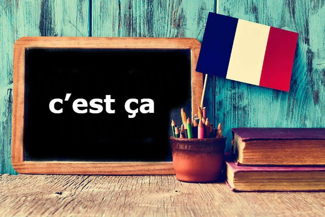 French Expression of the Day: c'est ça