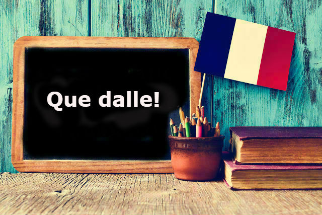 French Expression of the Day: Que dalle!
