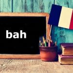 French word of the day: bah