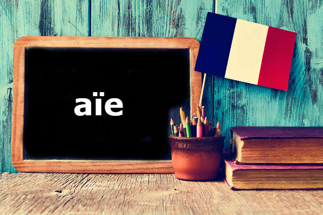 French Word of the Day: aïe