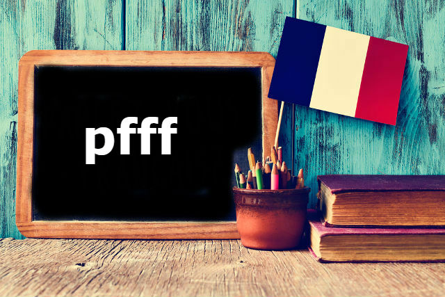 French Word of the Day: pfff