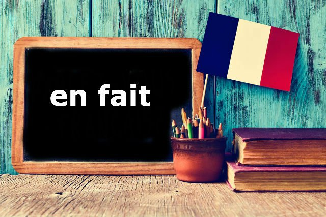 French Expression of the Day: En fait