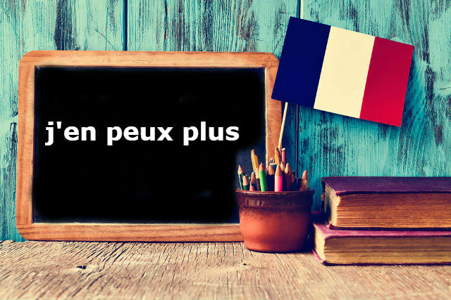 French Expression of the Day: j'en peux plus