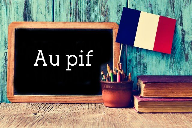 French Expression of the Day: Au pif