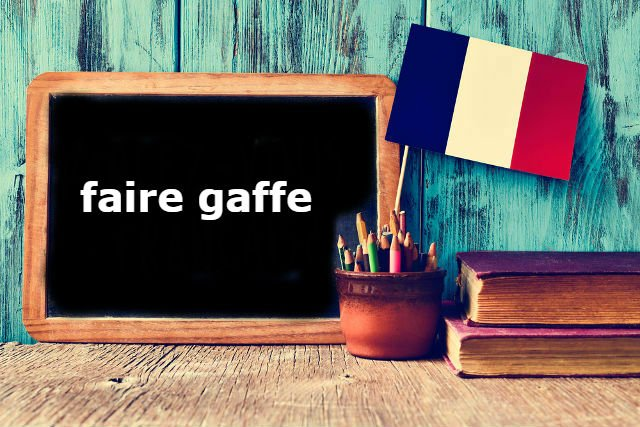 French Expression of the Day: Fais gaffe!