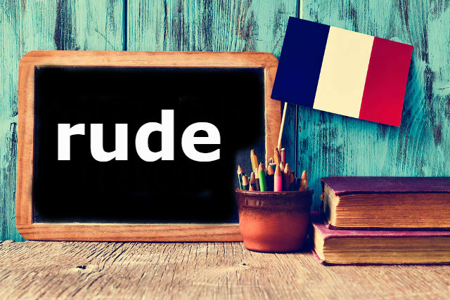 French Word of the Day: rude