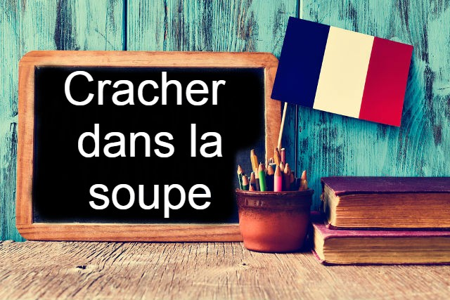 French Expression of the Day: Cracher dans la soupe