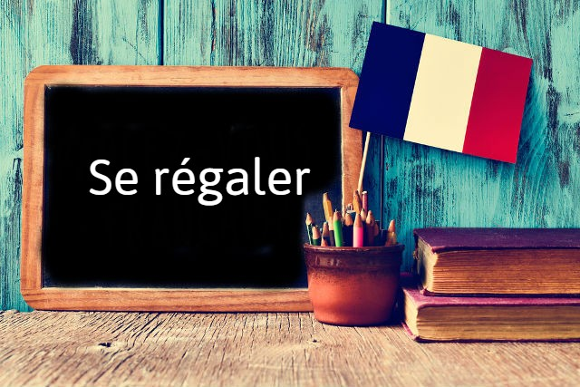 French word of the Day: Se régaler