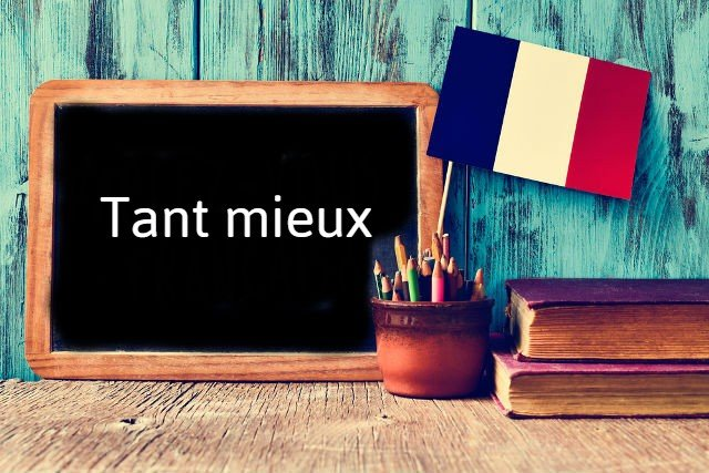 French expression of the Day: Tant mieux