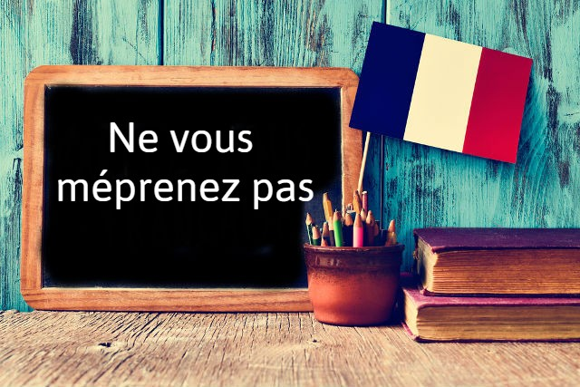 French expression of the day: Ne vous méprenez pas
