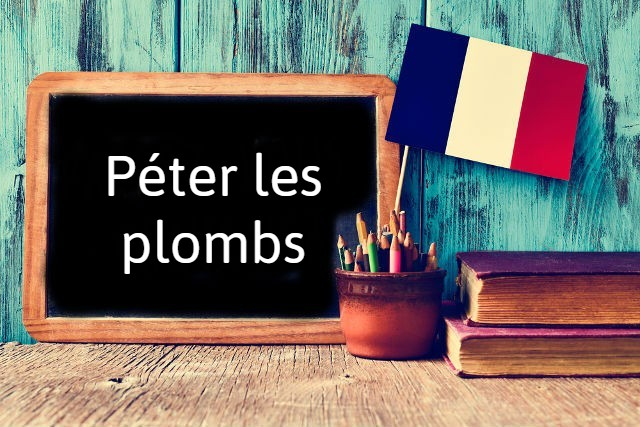 French expression of the day: Péter les plombs