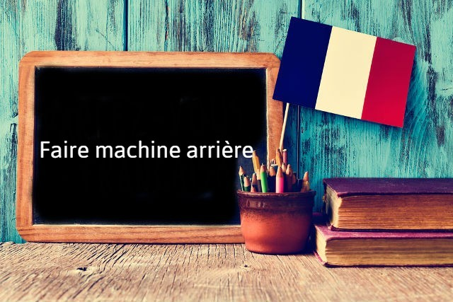 French expression of the day: Faire machine arrière