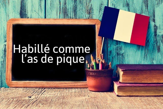 French expression of the day: Habillé comme l'as de pique