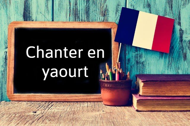 French expression of the day: Chanter en yaourt