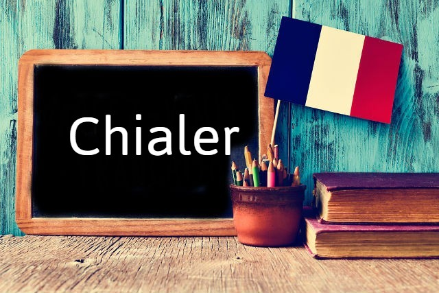 French word of the Day: Chialer