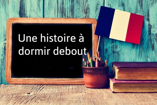 French expression of the Day: Une histoire à dormir debout