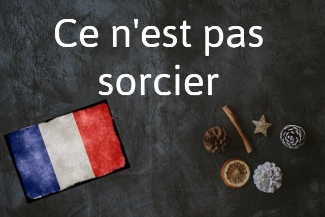 French expression of the day: Ce n'est pas sorcier