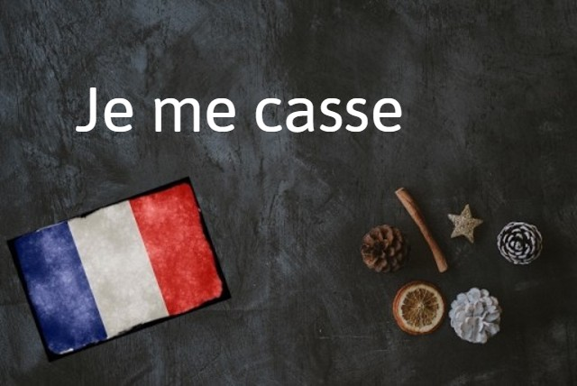 French expression of the day: Je me casse