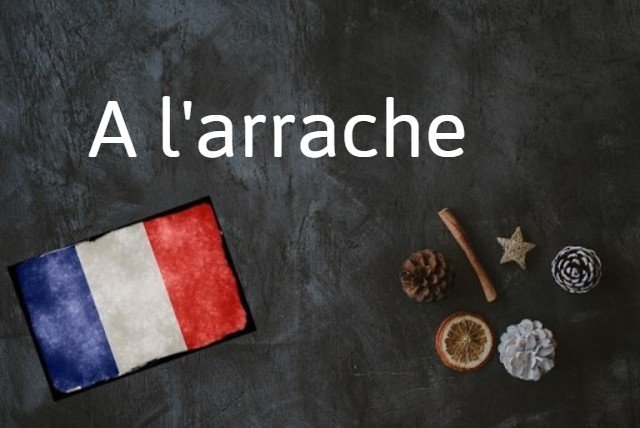 French expression of the day: A l'arrache
