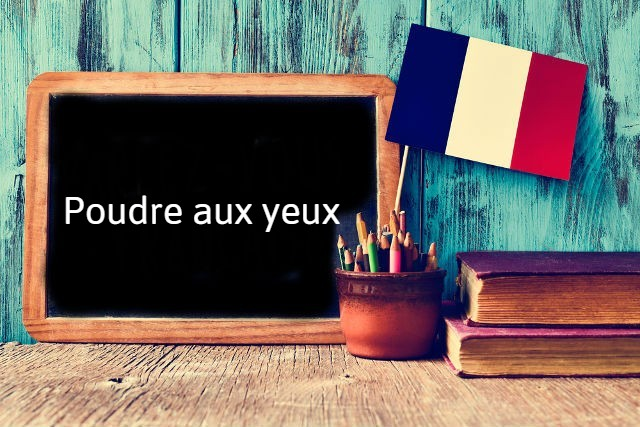 French expression of the day: Poudre aux yeux