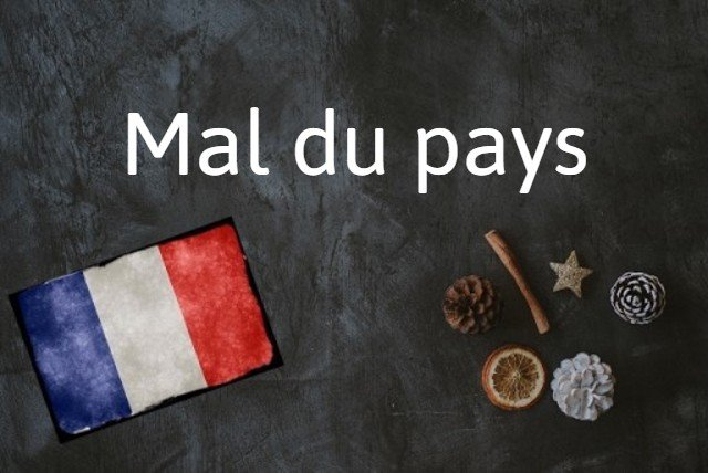 French expression of the day: Mal du pays
