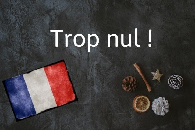 French word of the day: Nul