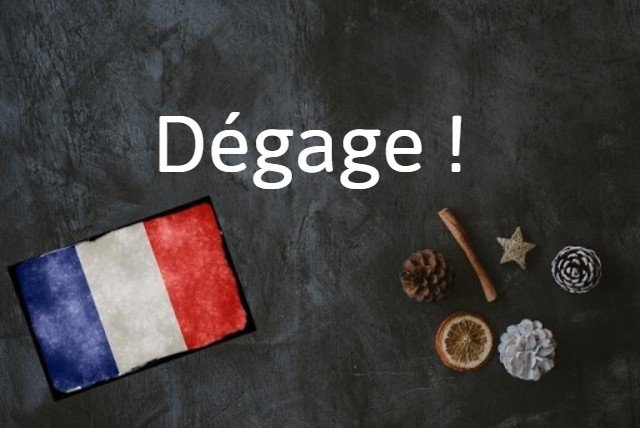 French word of the day: Dégage