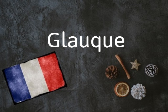 French word of the day: Glauque