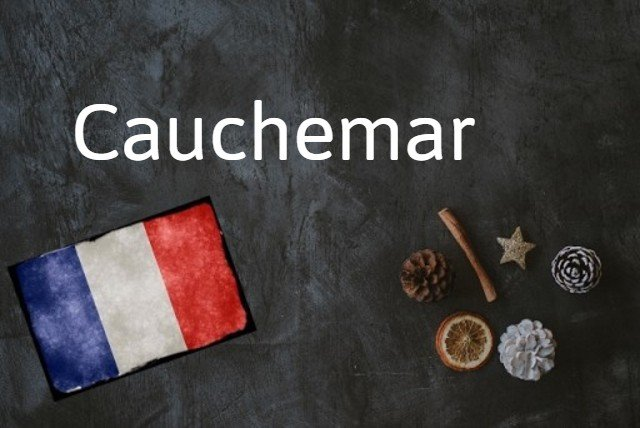 French word of the day: Cauchemar