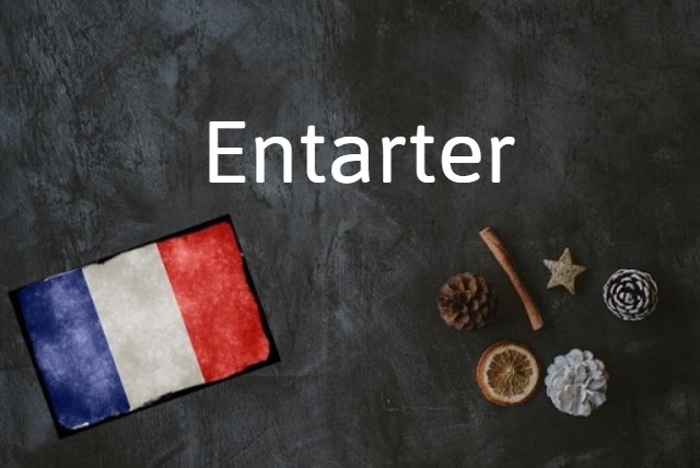 French word of the day: Entarter
