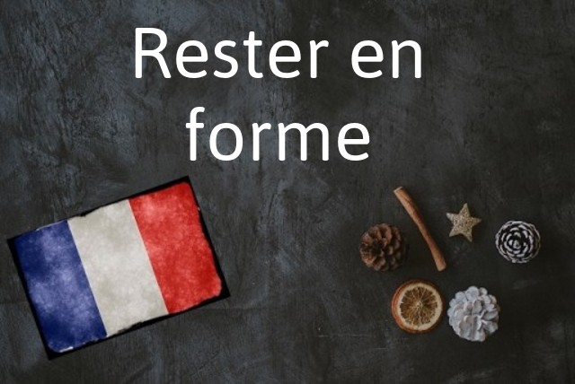 French phrase of the day: Rester en forme