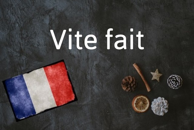 French word of the day: Vite fait