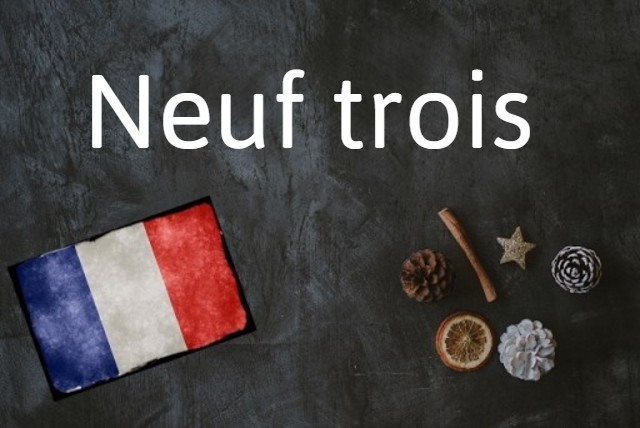 French expression of the day: Neuf trois