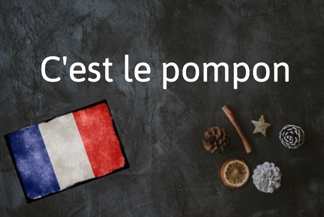 French expression of the day: C'est le pompon