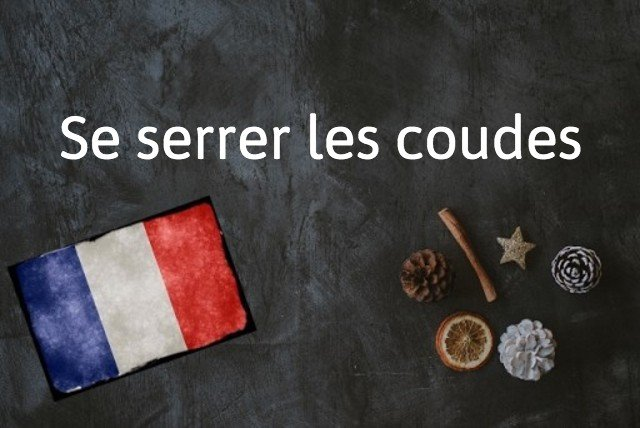 French expression of the day: Se serrer les coudes