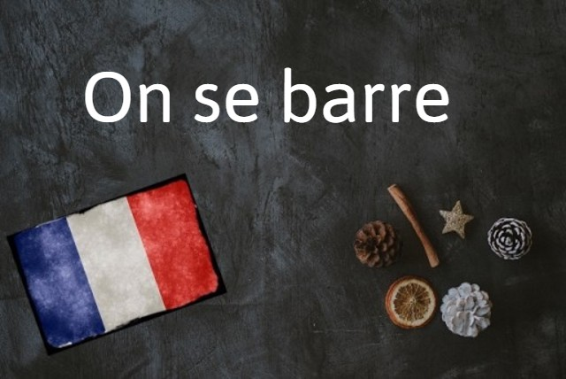French expression of the day: On se barre